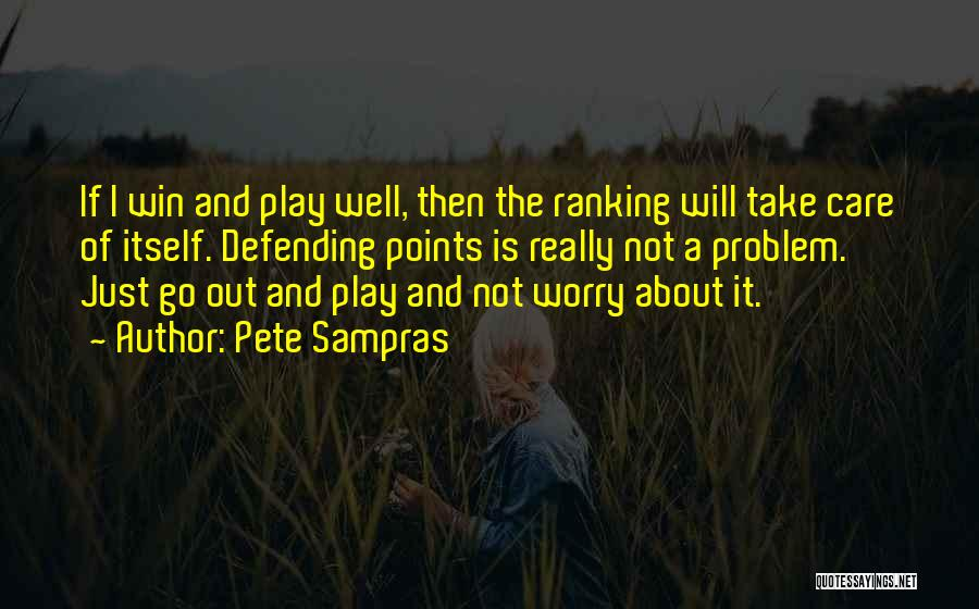 I Will Not Care Quotes By Pete Sampras