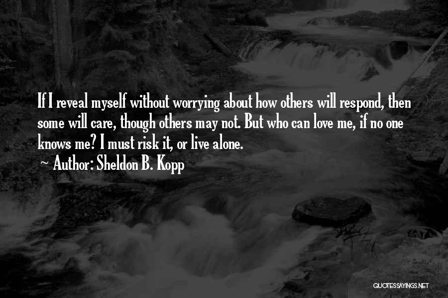 I Will Not Care Quotes By Sheldon B. Kopp