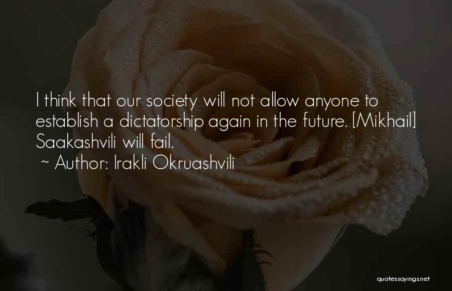 I Will Not Fail Quotes By Irakli Okruashvili