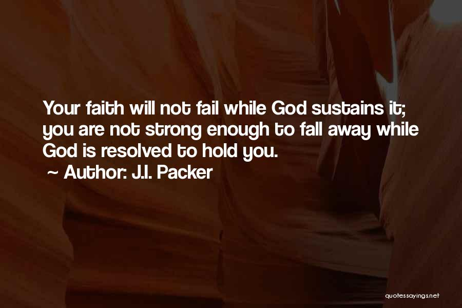 I Will Not Fail Quotes By J.I. Packer