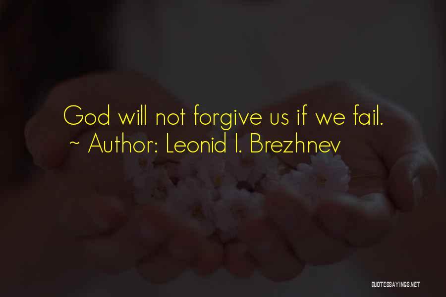 I Will Not Fail Quotes By Leonid I. Brezhnev