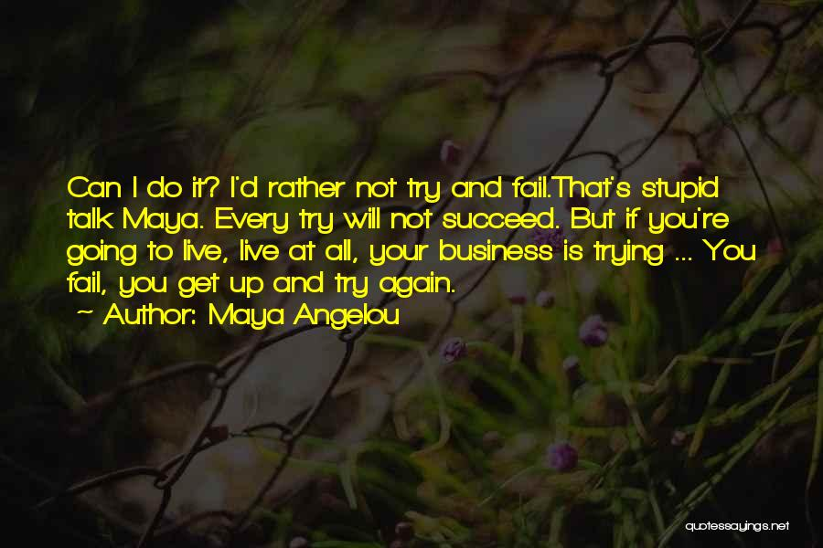 I Will Not Fail Quotes By Maya Angelou