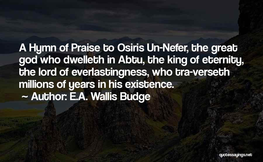 I Will Praise You Lord Quotes By E.A. Wallis Budge