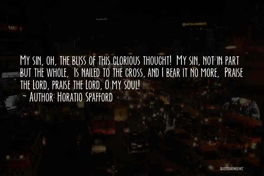 I Will Praise You Lord Quotes By Horatio Spafford