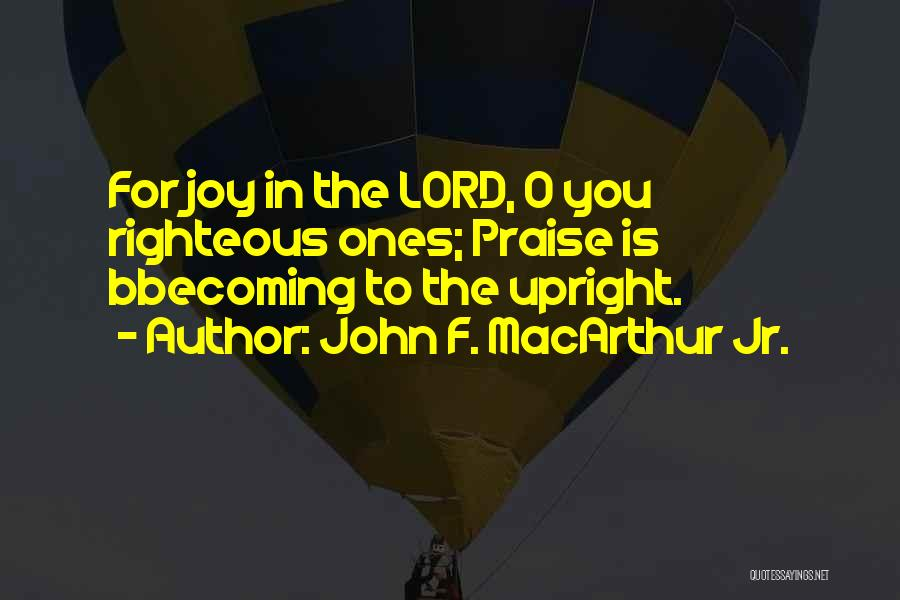 I Will Praise You Lord Quotes By John F. MacArthur Jr.