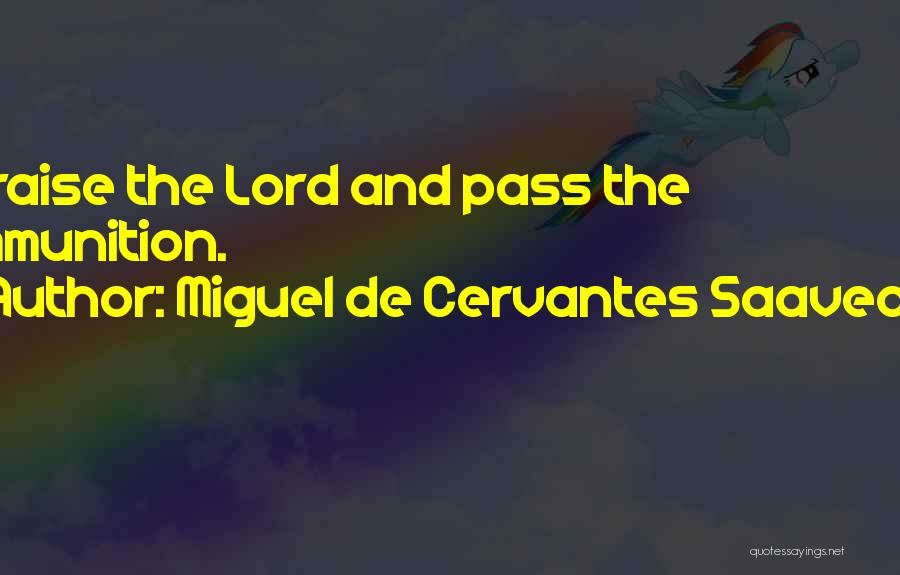 I Will Praise You Lord Quotes By Miguel De Cervantes Saavedra