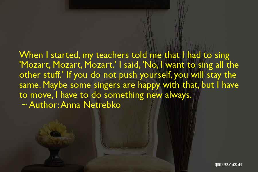 I Will Stay The Same Quotes By Anna Netrebko