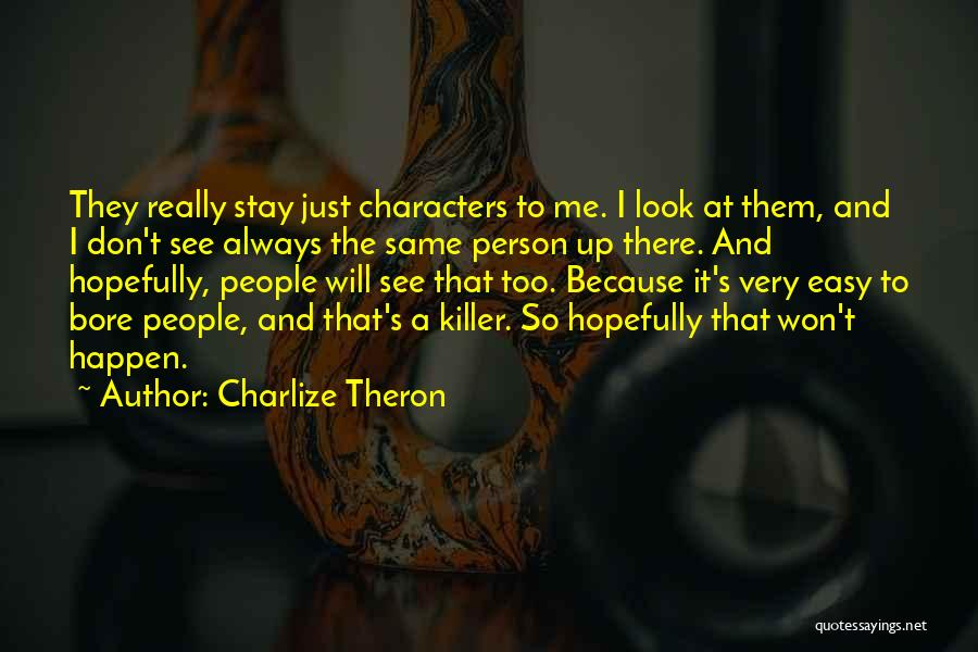 I Will Stay The Same Quotes By Charlize Theron