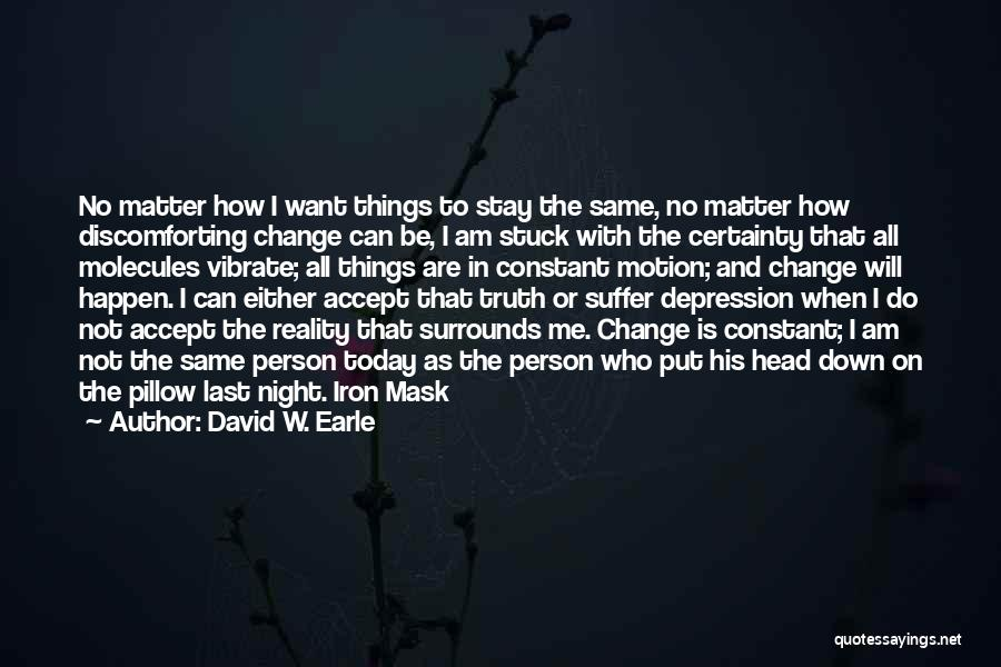 I Will Stay The Same Quotes By David W. Earle