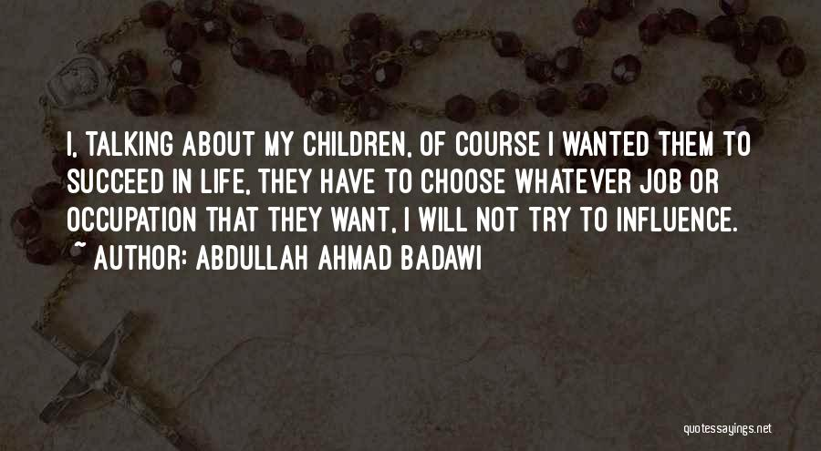 I Will Succeed In Life Quotes By Abdullah Ahmad Badawi