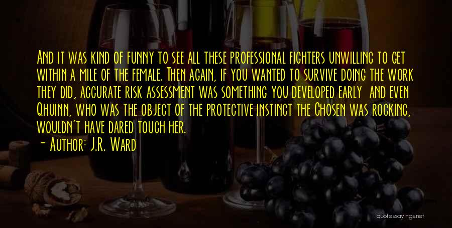 I Will Survive Funny Quotes By J.R. Ward