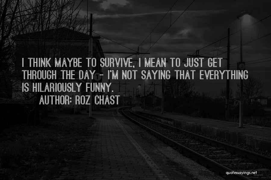 I Will Survive Funny Quotes By Roz Chast