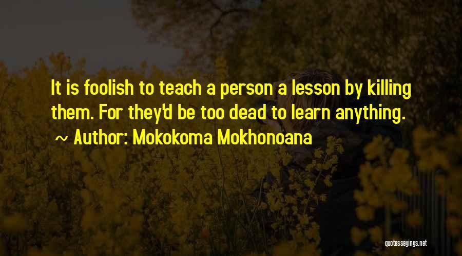 I Will Teach You A Lesson Quotes By Mokokoma Mokhonoana