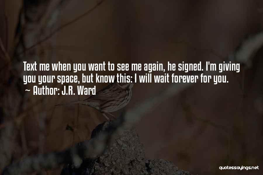 I Will Wait You Forever Quotes By J.R. Ward