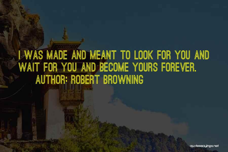 I Will Wait You Forever Quotes By Robert Browning