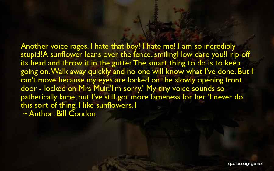 I Will Walk Away Quotes By Bill Condon