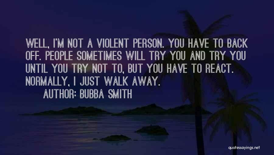 I Will Walk Away Quotes By Bubba Smith