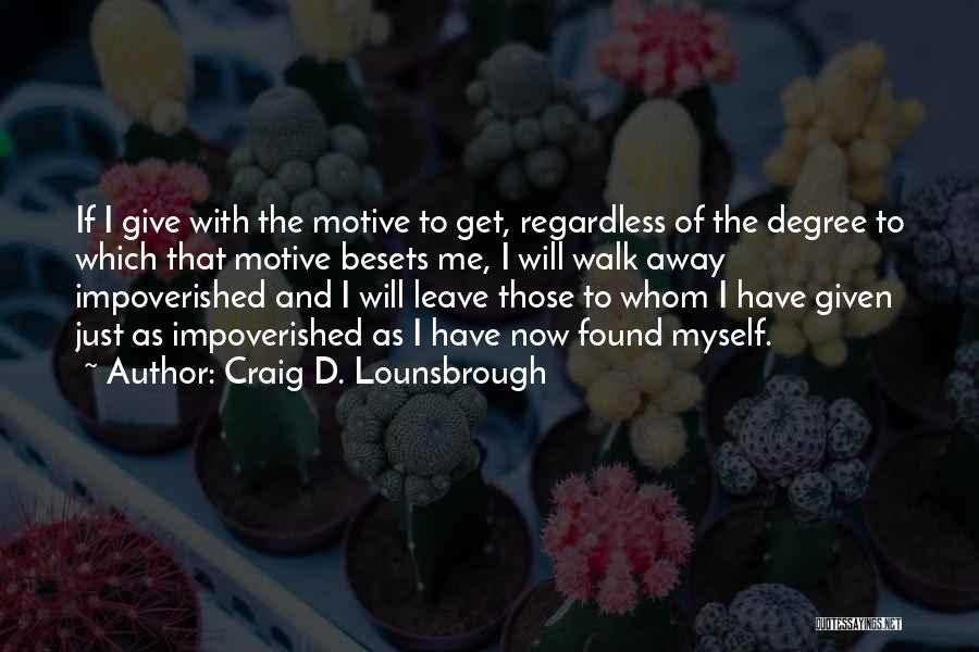 I Will Walk Away Quotes By Craig D. Lounsbrough