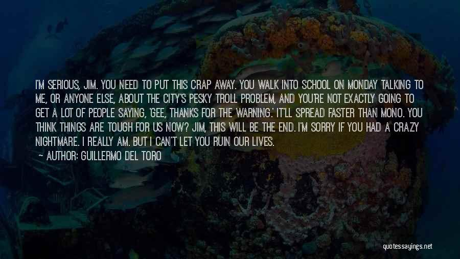 I Will Walk Away Quotes By Guillermo Del Toro