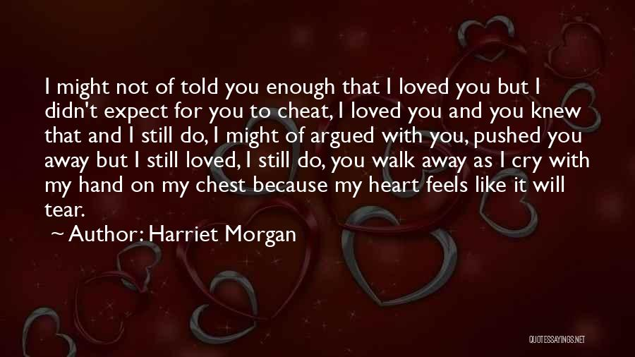 I Will Walk Away Quotes By Harriet Morgan