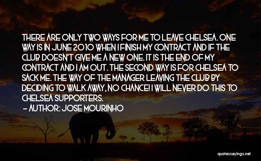 I Will Walk Away Quotes By Jose Mourinho