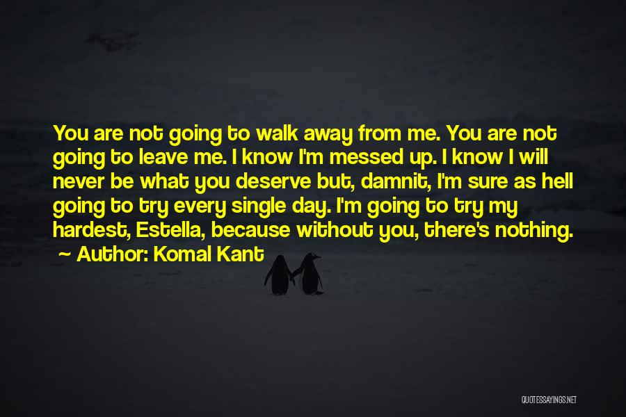 I Will Walk Away Quotes By Komal Kant
