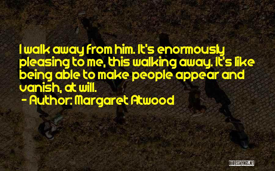I Will Walk Away Quotes By Margaret Atwood