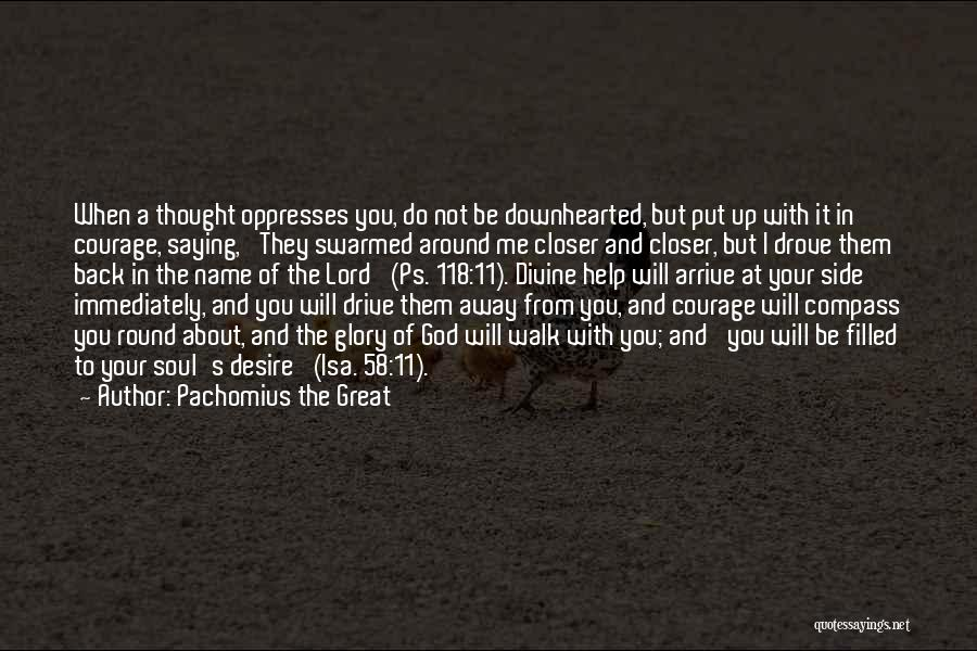 I Will Walk Away Quotes By Pachomius The Great