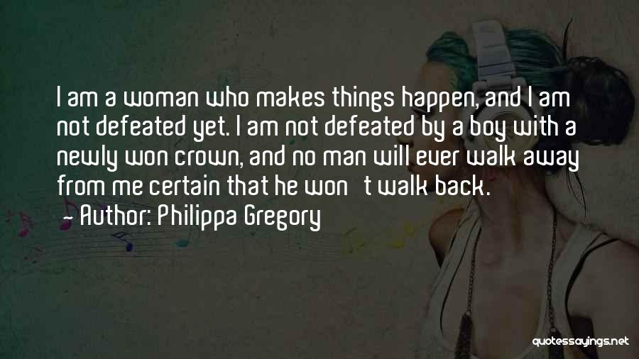 I Will Walk Away Quotes By Philippa Gregory