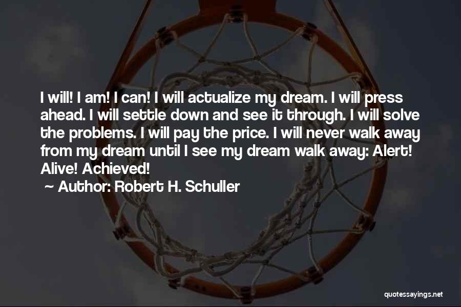 I Will Walk Away Quotes By Robert H. Schuller