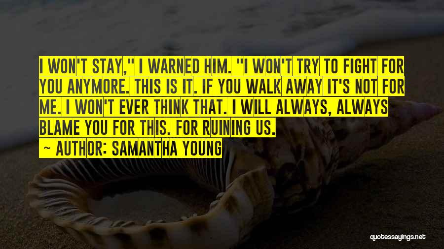 I Will Walk Away Quotes By Samantha Young
