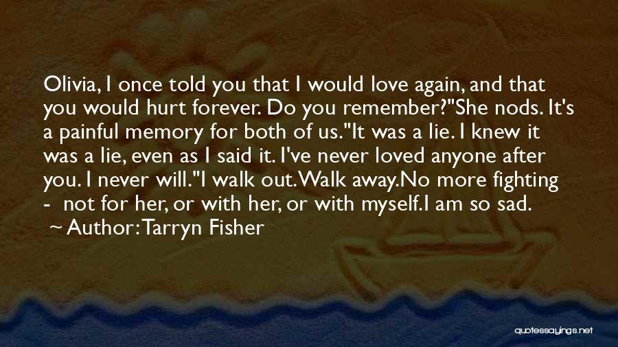 I Will Walk Away Quotes By Tarryn Fisher