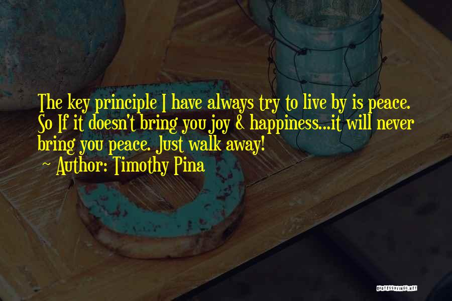 I Will Walk Away Quotes By Timothy Pina