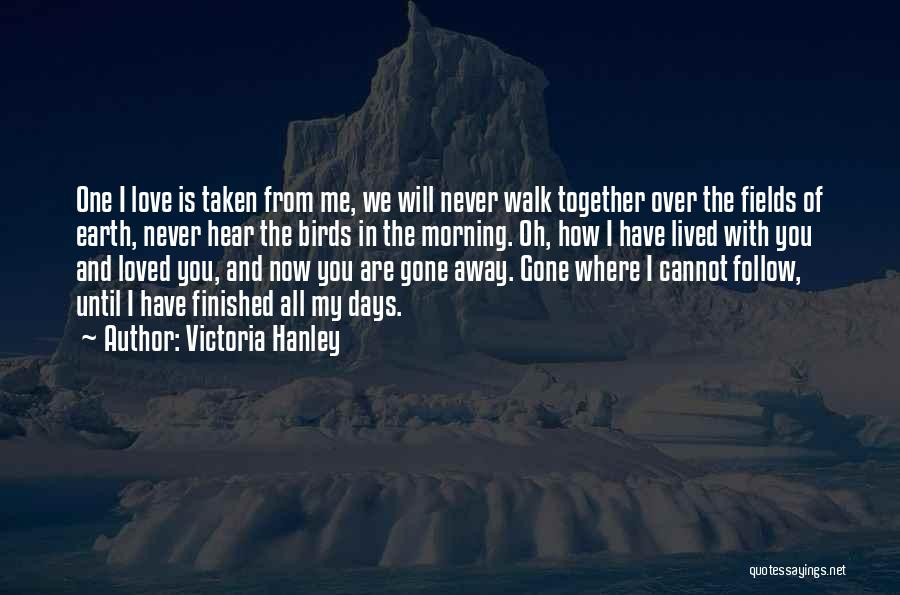 I Will Walk Away Quotes By Victoria Hanley