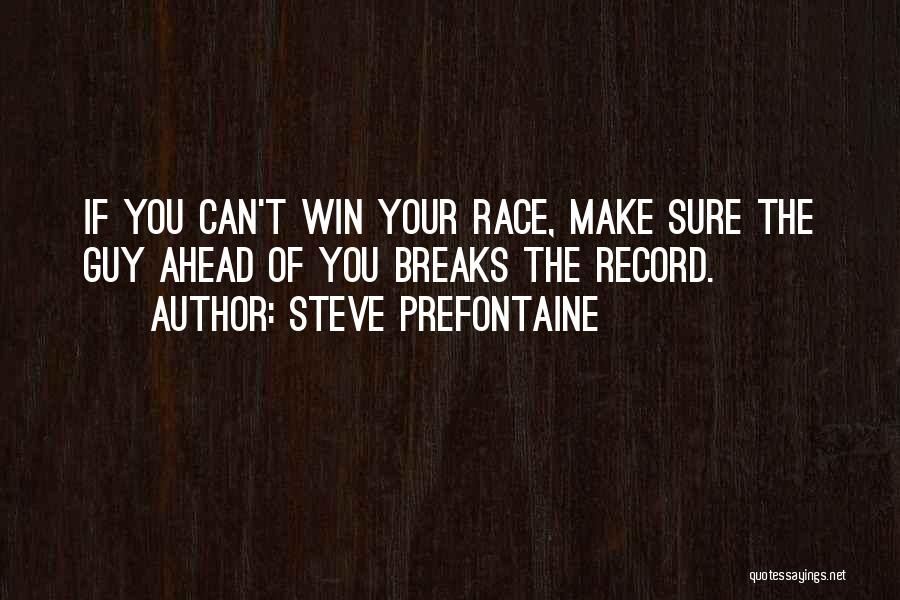 I Will Win The Race Quotes By Steve Prefontaine
