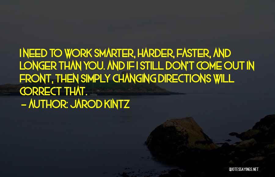 I Will Work Harder Quotes By Jarod Kintz