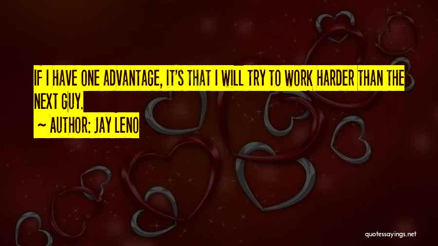 I Will Work Harder Quotes By Jay Leno