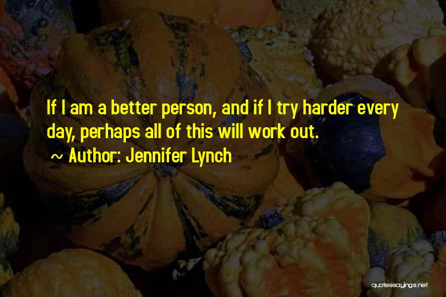I Will Work Harder Quotes By Jennifer Lynch
