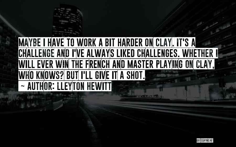 I Will Work Harder Quotes By Lleyton Hewitt