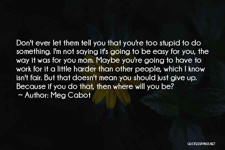 I Will Work Harder Quotes By Meg Cabot