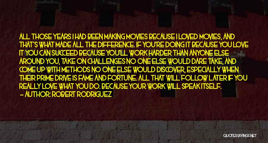I Will Work Harder Quotes By Robert Rodriguez