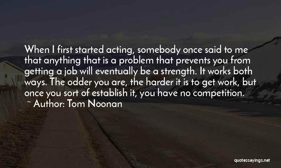 I Will Work Harder Quotes By Tom Noonan