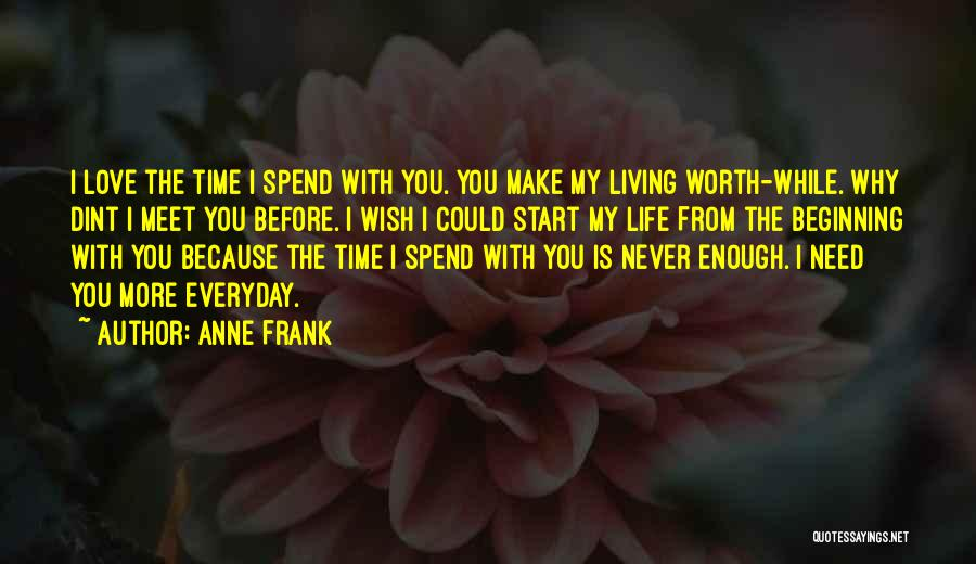 I Wish I Could Spend More Time With You Quotes By Anne Frank