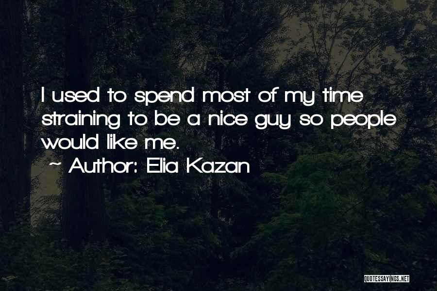 I Wish I Could Spend More Time With You Quotes By Elia Kazan