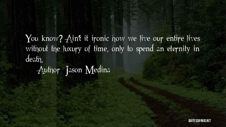 I Wish I Could Spend More Time With You Quotes By Jason Medina