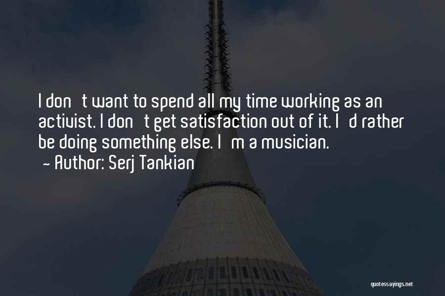 I Wish I Could Spend More Time With You Quotes By Serj Tankian