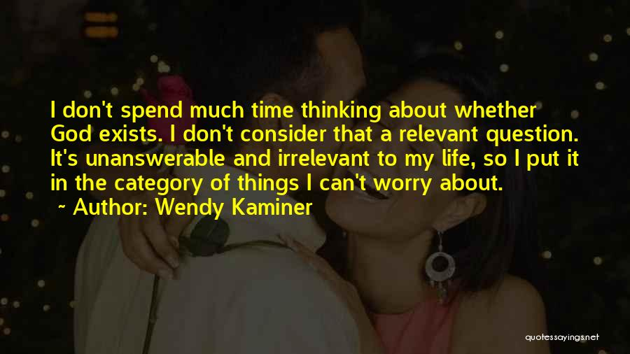 I Wish I Could Spend More Time With You Quotes By Wendy Kaminer