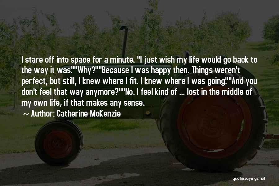 I Wish I Knew Then Quotes By Catherine McKenzie