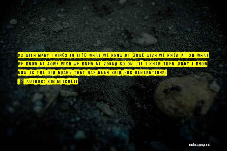 I Wish I Knew Then Quotes By Kim Mitchell