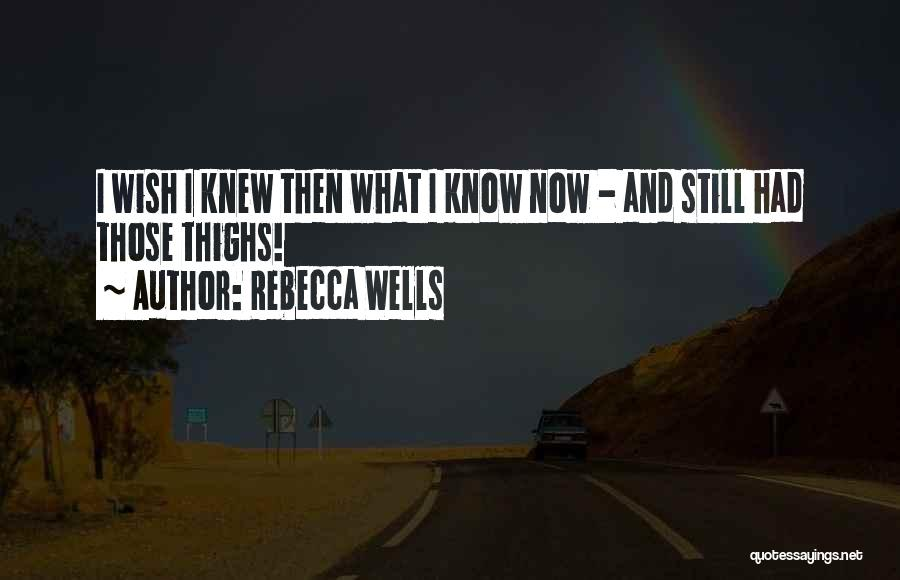 I Wish I Knew Then Quotes By Rebecca Wells